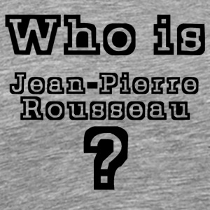 Who is Jean-Pierre Rousseau - Men's Premium T-Shirt