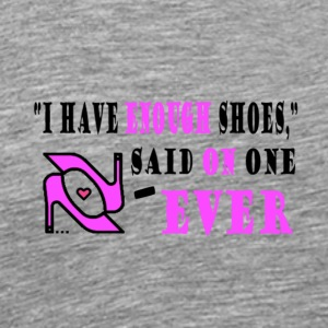 ENOUGH SHOES - Men's Premium T-Shirt