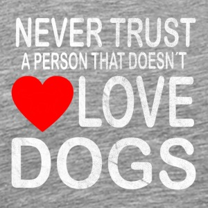 Never trust a person that doesn´t love Dogs. GIF - Men's Premium T-Shirt