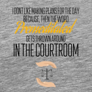 Premeditated in a courtroom - Men's Premium T-Shirt