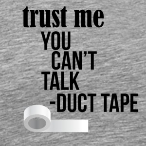You can't talk - Duct tape - Men's Premium T-Shirt