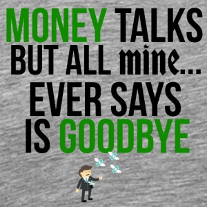 My money always says goodbye - Men's Premium T-Shirt