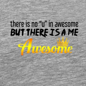There is no U in awesome - Men's Premium T-Shirt