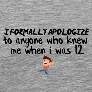 I just formally apologize - Men's Premium T-Shirt