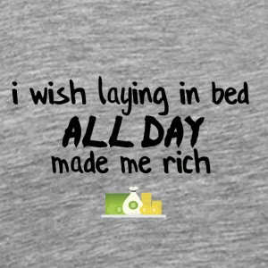 Staying in bed could make you rich? - Men's Premium T-Shirt