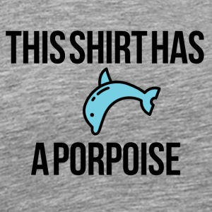 Purpose on this Dolphin shirt - Men's Premium T-Shirt
