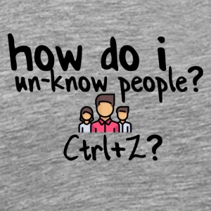 Ctrl + Z for un-knowing people - Men's Premium T-Shirt