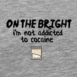 On the bright side I am not addicted to cocaine - Men's Premium T-Shirt