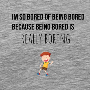 I am so bored of being bored - Men's Premium T-Shirt