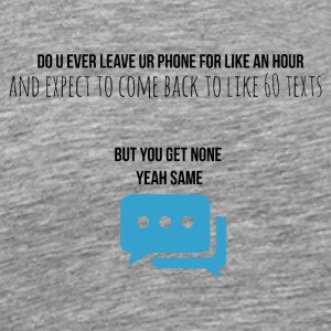 Do you ever leave your phone for like an hour - Men's Premium T-Shirt