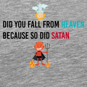 Did you fall from heaven because so did Satan - Men's Premium T-Shirt