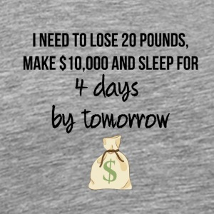 I need to lose weight, make money and sleep - Men's Premium T-Shirt
