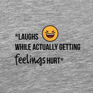 Laughs while actually getting feelings hurt - Men's Premium T-Shirt