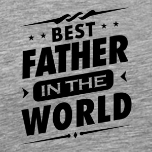 Mens Best Father in the World Father`s Day T-Shirt - Men's Premium T-Shirt