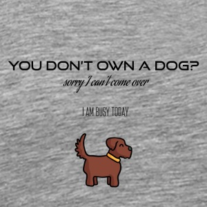 You don't own a dog? - Men's Premium T-Shirt
