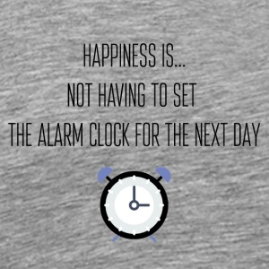Happiness is not having to set any alarm - Men's Premium T-Shirt