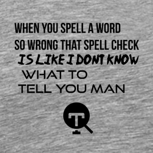 When you spell a word so wrong - Men's Premium T-Shirt