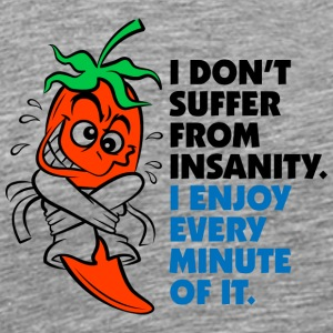 I Do Not Suffer Insanity. I Love It! - Men's Premium T-Shirt