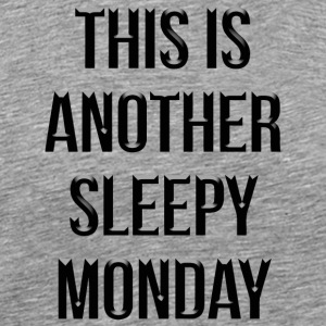 this is another sleepy monday - Men's Premium T-Shirt