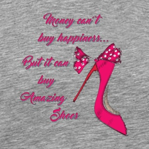 Money Can t Buy Happiness But It Can Buy Shoes Tee - Men's Premium T-Shirt
