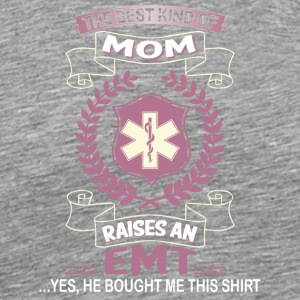 The Best Kind Of Mom Raises An EMT T Shirt - Men's Premium T-Shirt