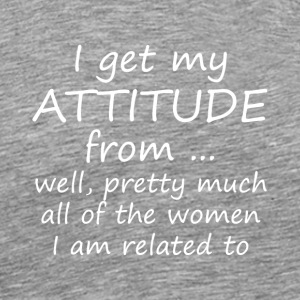 I get my attitude from...well pretty much all of - Men's Premium T-Shirt
