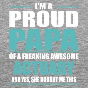 I m A Proud Papa Of A Freaking Awesome ACTUARY - Men's Premium T-Shirt
