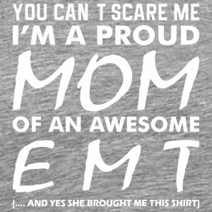 You Cant Scare Me Proud Mom Awesome Emt - Men's Premium T-Shirt