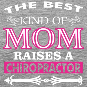 The Best Kind Of Mom Raises A Chiropractor - Men's Premium T-Shirt
