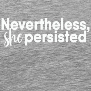 Nevertheless She Persisted 2 - Men's Premium T-Shirt