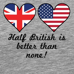 Half British Is Better Than None - Men's Premium T-Shirt