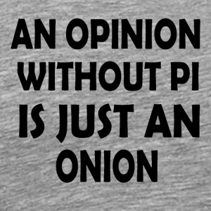 An Opinion Without Pi - Men's Premium T-Shirt