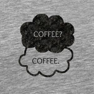 Coffee? Coffee. - Men's Premium T-Shirt
