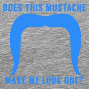 Does This Mustache Make Me Look One? - Men's Premium T-Shirt