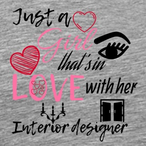 A girl that's in love with her Interior designer - Men's Premium T-Shirt