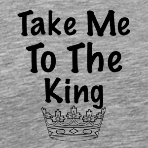 Take Me To The King (black font) - Men's Premium T-Shirt