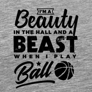 Basketball I´m a Beauty in the Hall and a Beast... - Men's Premium T-Shirt