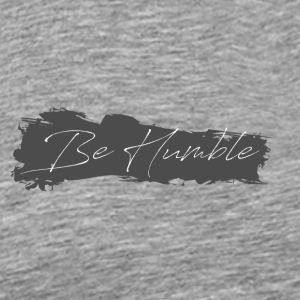 Be humble - Men's Premium T-Shirt