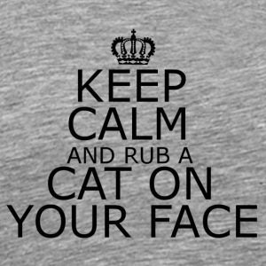 Keep Calm and rub a cat on your face - Men's Premium T-Shirt