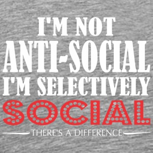 Im Not Anti Social Selectively Social Difference - Men's Premium T-Shirt