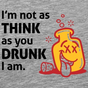 I'm Not As Think As You Drunk I Am! - Men's Premium T-Shirt