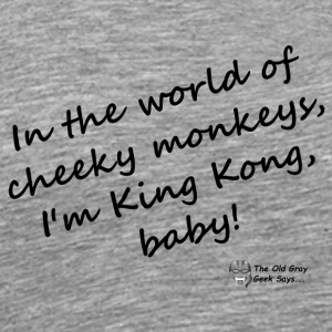 In the world of cheeky monkeys, I'm King Kong baby - Men's Premium T-Shirt