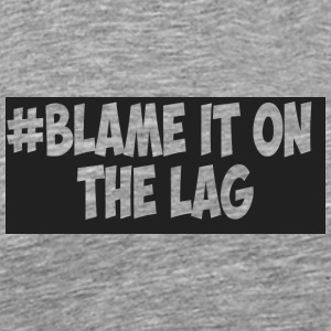 #BLAME IT ON THE LAG - Men's Premium T-Shirt