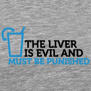 The Liver Is Evil And Must Be Punished! - Men's Premium T-Shirt