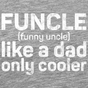 Funcle - Funny Uncle like a dad only cooler - Men's Premium T-Shirt