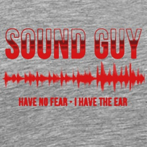 Sound Guy have No Fear I Have The Ear Shirt - Men's Premium T-Shirt