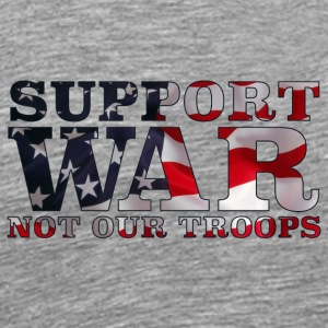 Support War Not Our Troops - Men's Premium T-Shirt