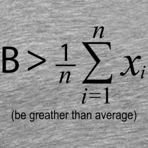 Be Greater than Average - Men's Premium T-Shirt