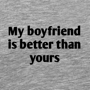 My boyfriend is better than yours - Men's Premium T-Shirt