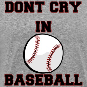 Dont Cry In Baseball - Men's Premium T-Shirt